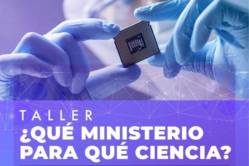 Taller | ¿Qué ministerio para qué ciencia? | Coordina: Dr. Diego Hurtado