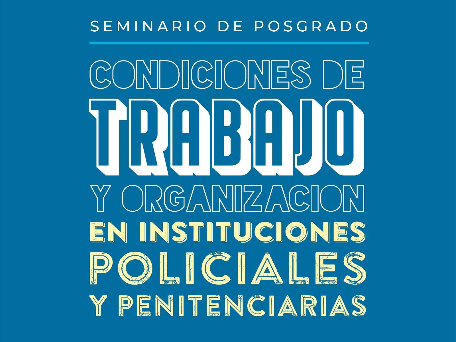 Seminario De Posgrado Gratuito | Condiciones De Trabajo Y Organización En Instituciones Policiales Y Penitenciarias